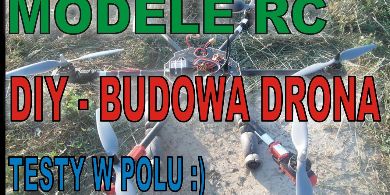 DIY Zrób to sam? Budowa drona – hexacopter – testy na polu – MODELE RC