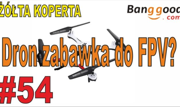 Dron do FPV za 120 zł? Do transmisji video na żywo – ŻÓŁTA KOPERTA – #54