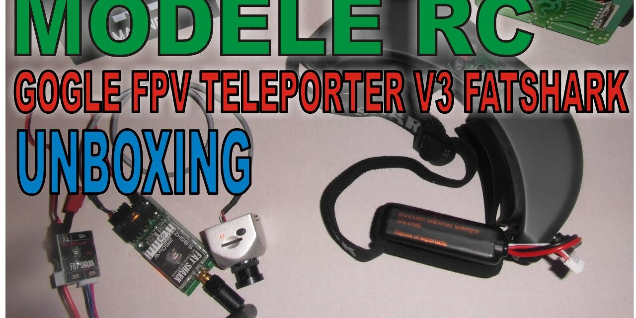 MODELE RC – GOGLE FPV TELEPORTER V3 FATSHARK – UNBOXING