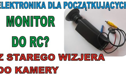 Monitor do RC z starego wizjera do kamery. Zrób to sam :)