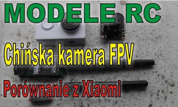 Tania chińska kamera FPV i transmiter – testy i porównanie – MODELE RC