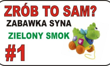 ZRÓB TO SAM? – #1 – Zabawka syna. Zielony Smok. REANIMACJA?