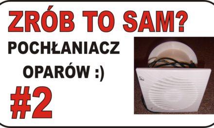 ZRÓB TO SAM? – #2 – Pochłaniacz oparów :)
