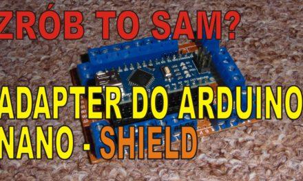 ZRÓB TO SAM? – DIY Adapter/Shield dla Arduino NANO – ELEKTRONIKA DLA POCZĄTKUJĄCYCH