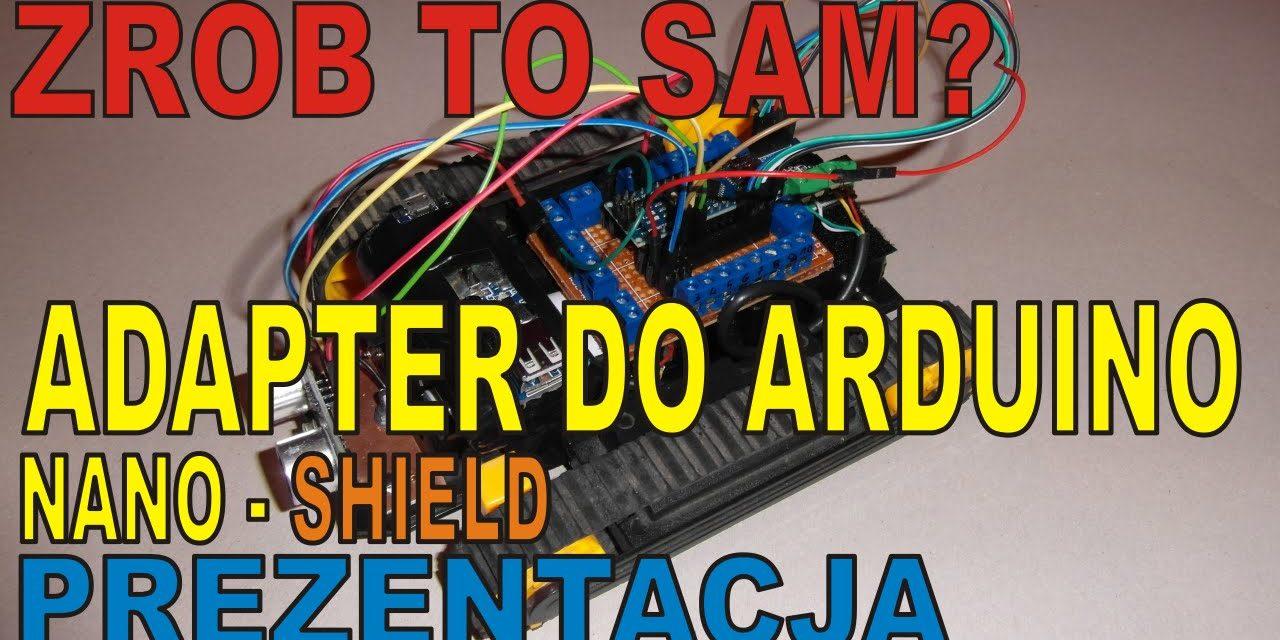 ZRÓB TO SAM? – DIY Adapter/Shield dla Arduino NANO PREZENTACJA – ELEKTRONIKA DLA POCZĄTKUJĄCYCH