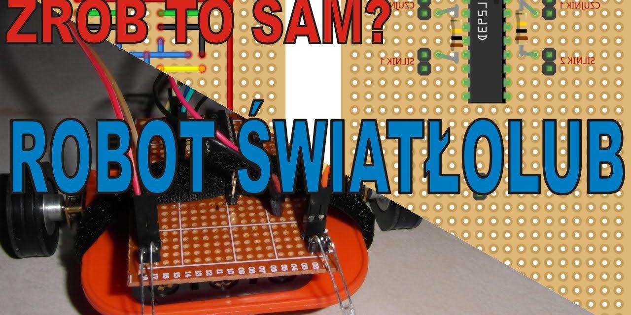 ZRÓB TO SAM? – DIY Robot Światłolub – projekt + wykonanie – ELEKTRONIKA DLA POCZĄTKUJĄCYCH