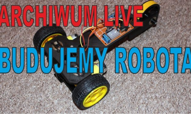 ARCHIWUM – 11.06.2017r. – Budujemy robota – elektronika + mega pozytywny stream – wow