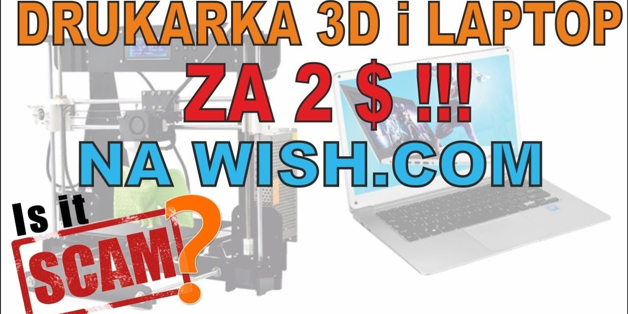 Kupiłem laptopa, drukarkę 3D i telefon za 2$ – WISH.COM