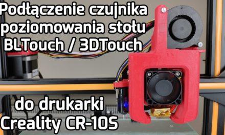 Podłączenie czujnika BLTouch/3DTouch do drukarki Creality CR-10S – Poradnik