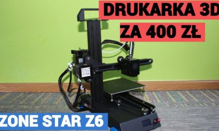 Drukarka 3D za 400 zł – Zonestar Z6 – REVIEW