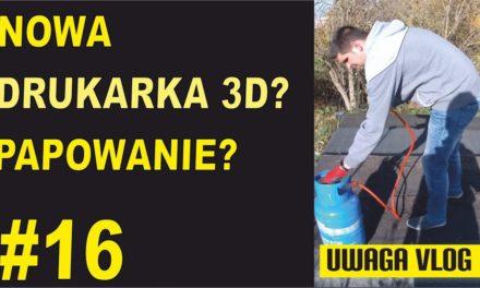 Nowa drukarka 3D? Papowanie? – UWAGA VLOG #16