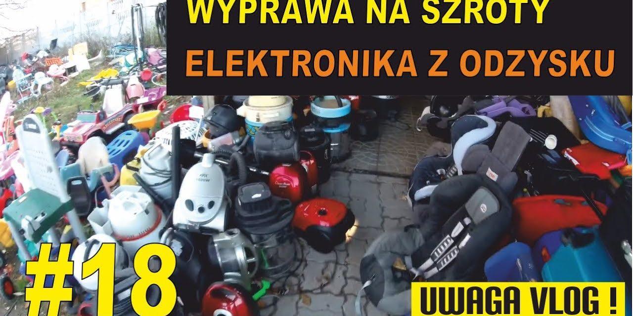 Szrot czyli elektronika z odzysku cz. 2 – #UWAGA VLOG 18